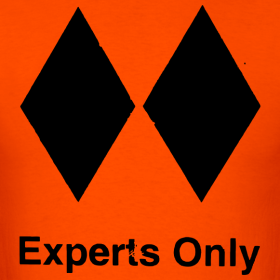 Our Double Black Diamond Experts Only design is a scan of a sign we, uh, found, while working as lifties at Copper Mountain in Colorado.